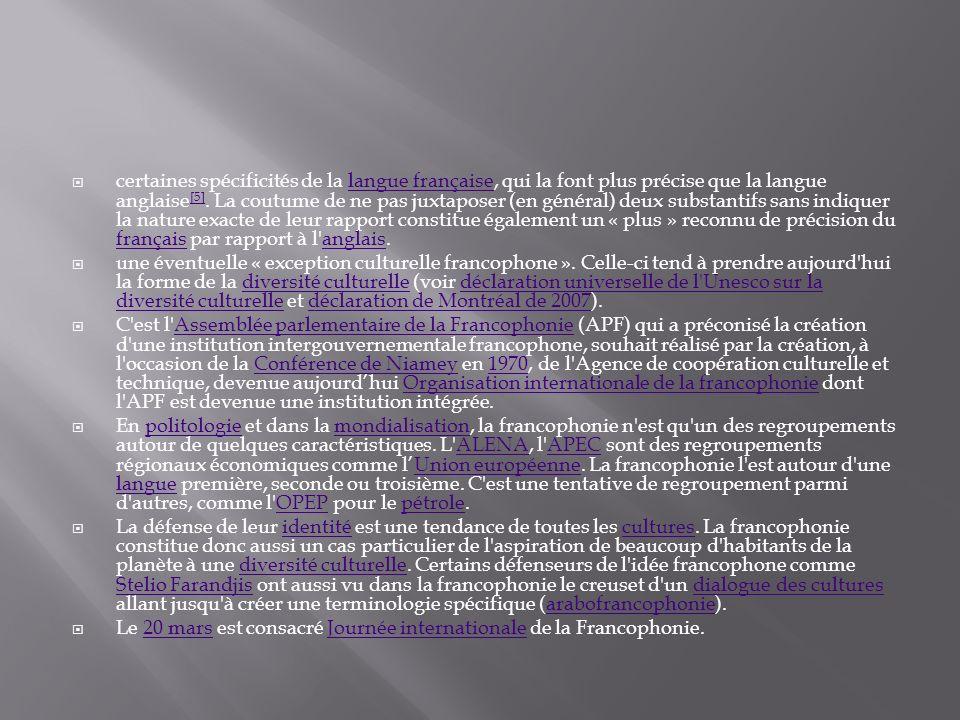 certaines spécificités de la langue française, qui la font plus précise que la langue anglaise[5]. La coutume de ne pas juxtaposer (en général) deux substantifs sans indiquer la nature exacte de leur rapport constitue également un « plus » reconnu de précision du français par rapport à l anglais.